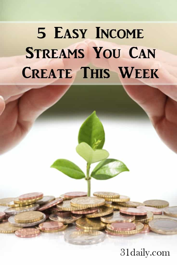 5 Easy Income Streams You Can Create This Week at 31Daily.com
