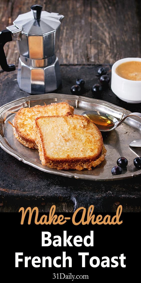 Make Ahead Baked French Toast is a delicious and convenient way to bring french toast to the breakfast table quickly and easily. Perfect for busy mornings, overnight guests or holidays. 31Daily.com