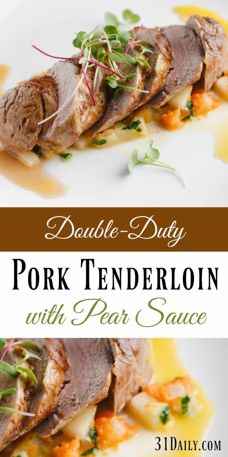 A Double-Duty Dinner: Spiced Pork Tenderloin with Pear Sauce   31Daily.com