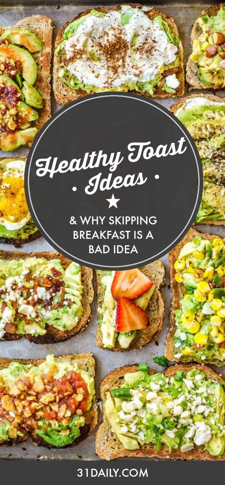 Healthy Toast Ideas and Why Skipping Breakfast is a Really Bad Idea | 31Daily.com