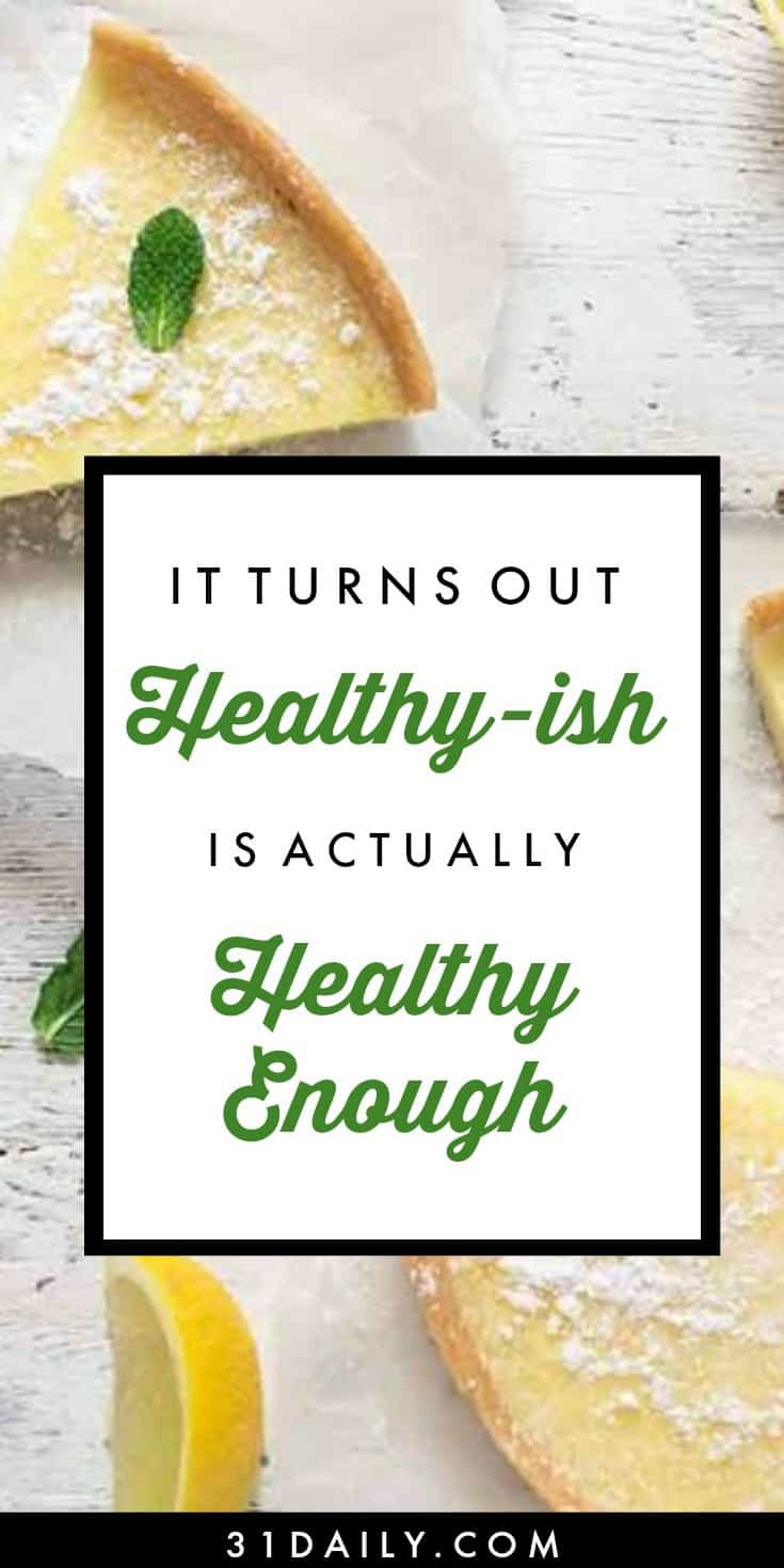 Turns out the New Healthy-ish Buzzword is Actually Healthy Enough | 31Daily.com
