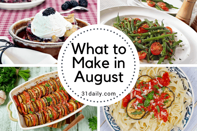 What to Make in August Recipes and Ideas | 31Daily.com