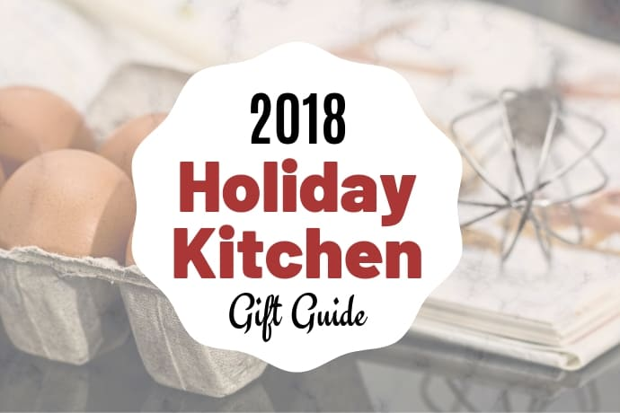 2018 Holiday Kitchen Gift Guide