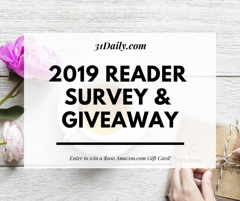 2019 Reader Survey and $100 Amazon Giveaway | 31Daily.com