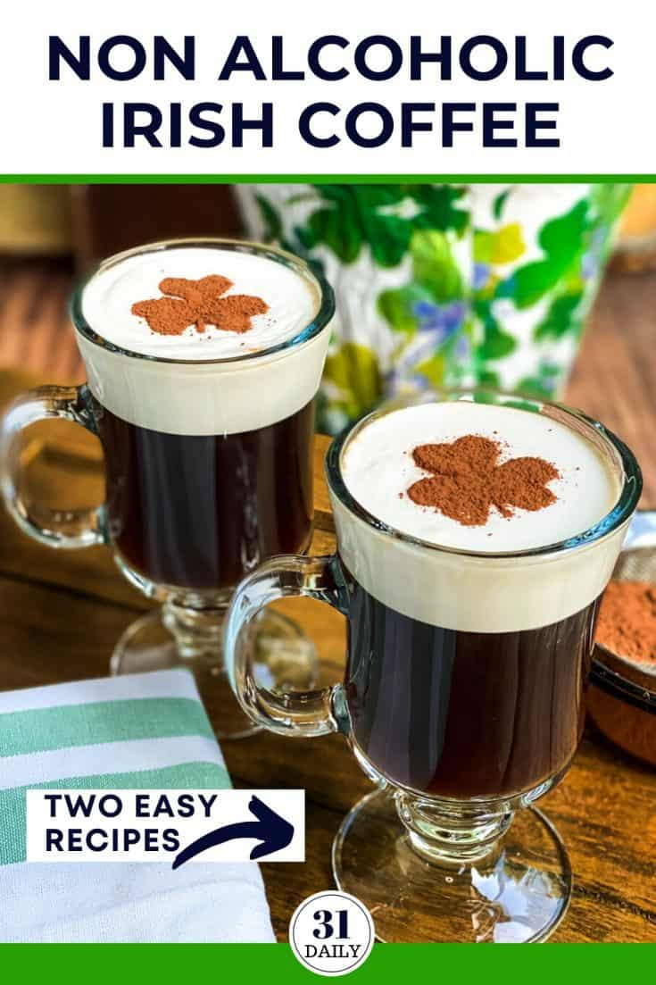 Synonymous with St. Patrick's Day, Irish Coffee is a sure sign of the season. These two Non-Alcoholic Irish Coffee recipes are festive and utterly delicious. And best of all -- can be served to anyone who loves coffee, shamrocks, and the Irish. #irishcoffee #mocktails #nonalcoholic #stpatricksday #irish #ireland #coffee #31Daily
